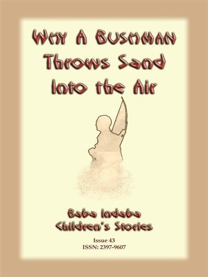cover image of WHY a BUSHMAN THROWS SAND INTO THE AIR--A San bushman tale from Namibia